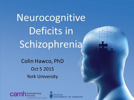 Neurocognitive Deficits in Schizophrenia Colin Hawco, PhD Oct 5 2015 York University.