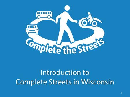 Introduction to Complete Streets in Wisconsin 1. What are Complete Streets?What are Complete Streets? 2 Complete Streets are safe, comfortable, and convenient.