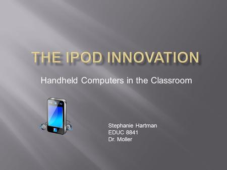 Handheld Computers in the Classroom Stephanie Hartman EDUC 8841 Dr. Moller.