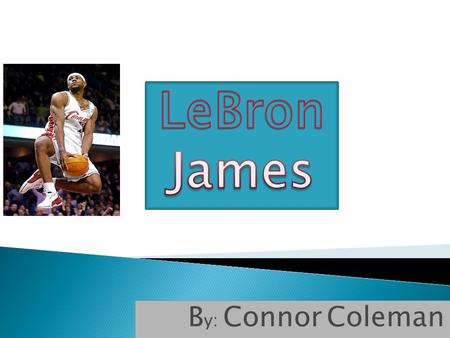 B y: Connor Coleman.  LeBron James was born December 30, 1984. He was born in Akron, Ohio. Life was not always easy for LeBron growing up. His father.