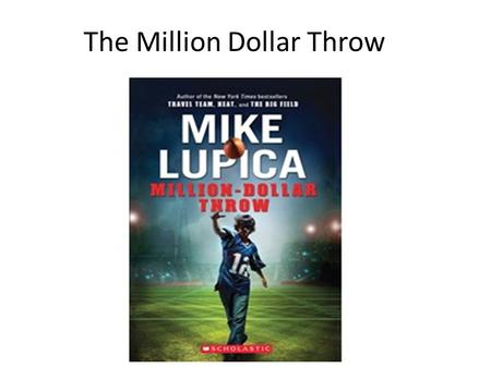 The Million Dollar Throw. What the story is about. The Million Dollar Throw is about a boy named Nate who is a QB on his football team, the Valley Patriots.