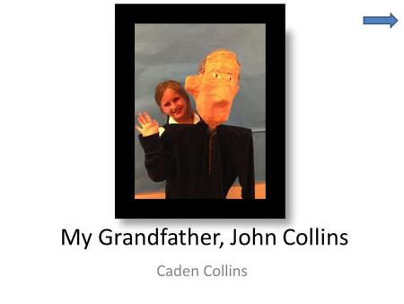 My Grandfather, John Collins Caden Collins. Facts About My Grandfather John Joseph Collins Grandfather Born in Philadelphia 1942 Today lives in Berwyn,