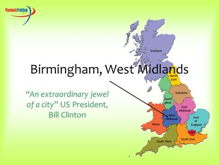 "Birmingham, West Midlands ""An extraordinary jewel of a city"" US President, Bill Clinton."