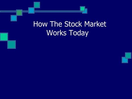 "How The Stock Market Works Today. The New York Stock Exchange Stocks are traded on the ""floor"" About the size of a football field Contains hundreds of."