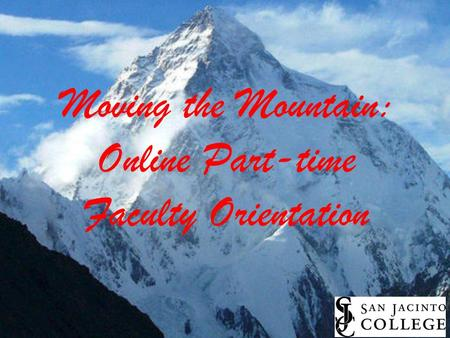 Moving the Mountain: Online Part-time Faculty Orientation.