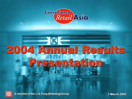 A member of the Li & Fung (Retailing) Group 3 March 2005 2004 Annual Results Presentation.
