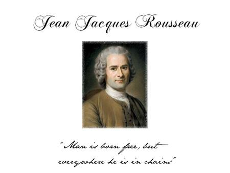 Born 28th of June 1712 Rousseau was orphaned at the age of 10, and brought up by his devout Christian aunt and uncle, which spurred his hatred of authority/