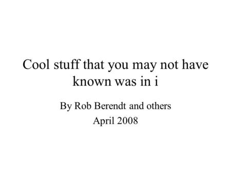 Cool stuff that you may not have known was in i By Rob Berendt and others April 2008.