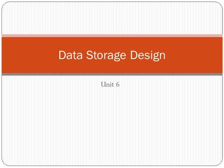 Unit 6 Data Storage Design. Key Concepts 1. Database overview 2. SQL review 3. Designing fields 4. Denormalization 5. File organization 6. Object-relational.