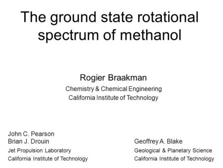 The ground state rotational spectrum of methanol Rogier Braakman Chemistry & Chemical Engineering California Institute of Technology John C. Pearson Brian.