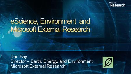 Overview of MSR External Research Earth, Energy, and MSR Environmental Ecosystem Conceptual Model Projects Trident GrayWulf Dyrad and DryadLinq.