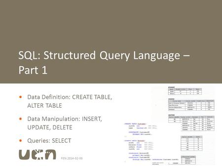 FEN 2014-02-061  Data Definition: CREATE TABLE, ALTER TABLE  Data Manipulation: INSERT, UPDATE, DELETE  Queries: SELECT SQL: Structured Query Language.