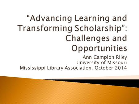 Ann Campion Riley University of Missouri Mississippi Library Association, October 2014.
