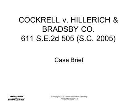 Copyright 2007 Thomson Delmar Learning. All Rights Reserved. COCKRELL v. HILLERICH & BRADSBY CO. 611 S.E.2d 505 (S.C. 2005) Case Brief.