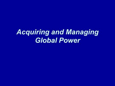 "Acquiring and Managing Global Power. Roosevelt Make US a power that could exert influence around the world ""Speak softly and carry a big stick"" –Work."