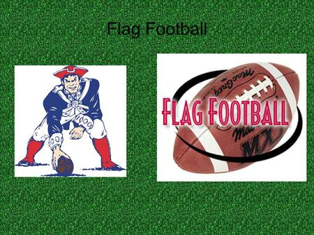 Flag Football History Flag Football is believed to have begun in the U.S. military during World War 11 to prevent injury to military personnel playing.