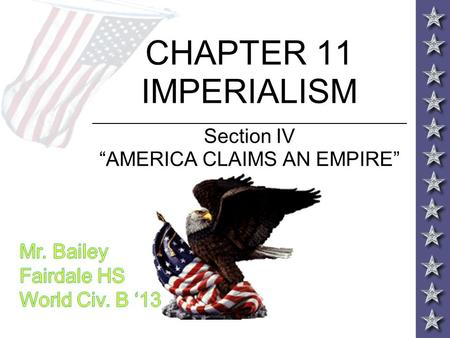 "CHAPTER 11 IMPERIALISM _____________________________________________ Section IV ""AMERICA CLAIMS AN EMPIRE"""