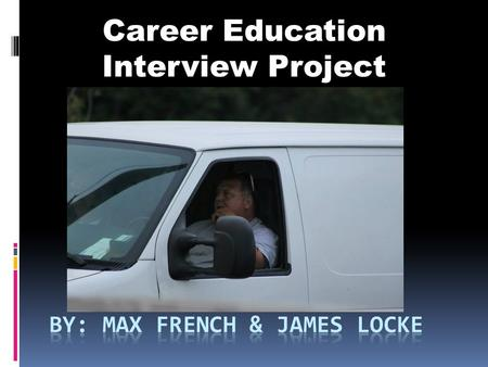 "Career Education Interview Project. ""My name is Lee Locke and my career is being a Courier for Cross Town Deliveries. """