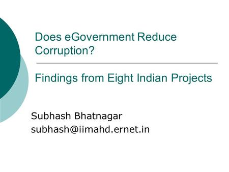 Does eGovernment Reduce Corruption? Findings from Eight Indian Projects Subhash Bhatnagar