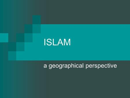 ISLAM a geographical perspective. Topics Symbolism Sacred places Origins and diffusion Impacts of colonialism.