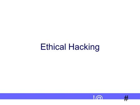 # Ethical Hacking. 2 # Ethical Hacking - ? Why – Ethical Hacking ? Ethical Hacking - Process Ethical Hacking – Commandments Reporting.