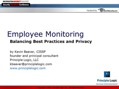 Hosted by Employee Monitoring Balancing Best Practices and Privacy by Kevin Beaver, CISSP founder and principal consultant Principle Logic, LLC