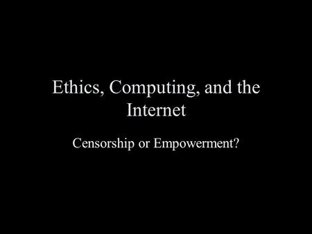 Ethics, Computing, and the Internet