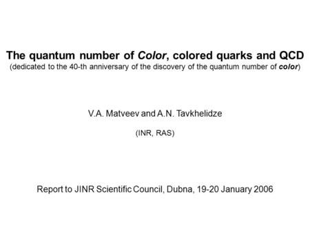 The quantum number of Color, colored quarks and QCD (dedicated to the 40-th anniversary of the discovery of the quantum number of color) V.A. Matveev and.