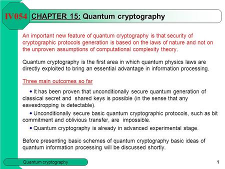Quantum cryptography 1 CHAPTER 15: Quantum cryptography An important new feature of quantum cryptography is that security of cryptographic protocols generation.