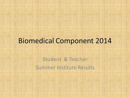 Biomedical Component 2014 Student & Teacher Summer Institute Results.