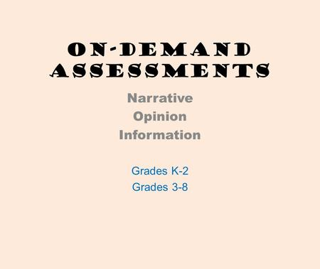 On-Demand Assessments Narrative Opinion Information Grades K-2 Grades 3-8.