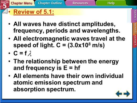 Review of 5.1: All waves have distinct amplitudes, frequency, periods and wavelengths. All electromagnetic waves travel at the speed of light. C = (3.0x10.