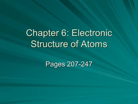 Chapter 6: Electronic Structure of Atoms Pages 207-247.