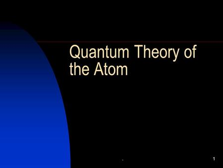 .1 Quantum Theory of the Atom. .2 The Wave Nature of Light A wave is a continuously repeating change or oscillation in matter or in a physical field.