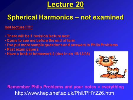 Lecture 20 Spherical Harmonics – not examined  Remember Phils Problems and your notes = everything last lecture.
