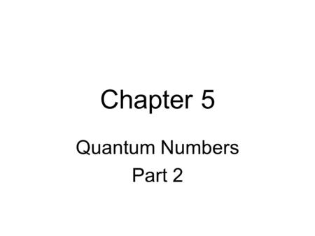 Chapter 5 Quantum Numbers Part 2. The Third Quantum Number The third quantum number identifies the orbital that the electron is in.