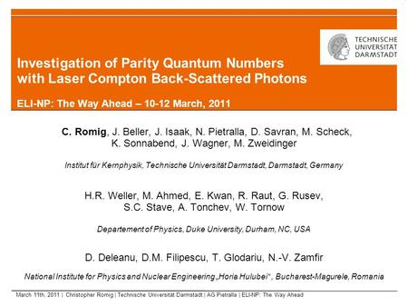 Investigation of Parity Quantum Numbers with Laser Compton Back-Scattered Photons ELI-NP: The Way Ahead – 10-12 March, 2011 C. Romig, J. Beller, J. Isaak,