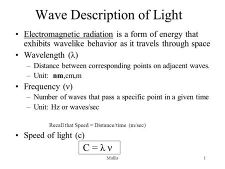 Mullis1 Wave Description of Light Electromagnetic radiation is a form of energy that exhibits wavelike behavior as it travels through space Wavelength.