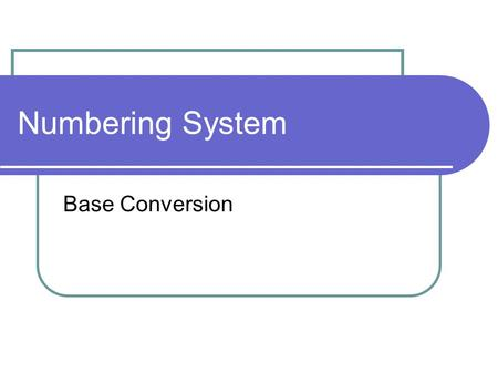 Numbering System Base Conversion. Number systems Decimal – 0, 1, 2, 3, 4, 5, 6, 7, 8, 9 Binary – 0, 1 Octal – 0, 1, 2, 3, 4, 5, 6, 7 Hexadecimal system.