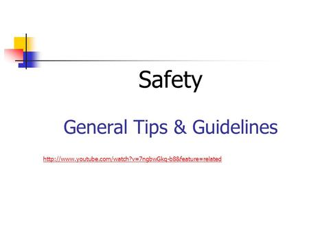 Safety General Tips & Guidelines