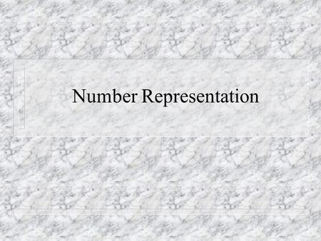 Number Representation. Representing numbers n Numbers are represented as successive powers of a base, or radix.