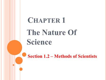 Chapter 1 The Nature Of Science Section 1.2 – Methods of Scientists.