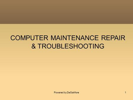 COMPUTER MAINTENANCE REPAIR & TROUBLESHOOTING Powered by DeSiaMore1.