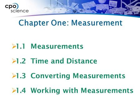 Chapter One: Measurement  1.1 Measurements  1.2 Time and Distance  1.3 Converting Measurements  1.4 Working with Measurements.