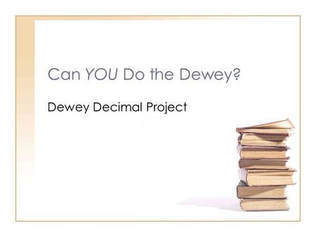Can YOU Do the Dewey? Dewey Decimal Project Dewey remember how FICTION books are arranged on the shelf? Hint: they are in order by someone's last name.