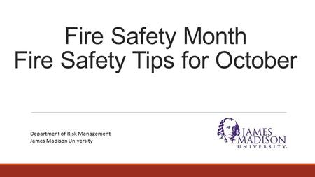 Fire Safety Month Fire Safety Tips for October Department of Risk Management James Madison University.