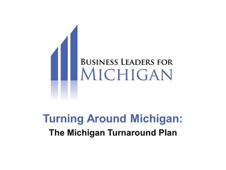 Michigan Turnaround Plan Turning Around Michigan: The Michigan Turnaround Plan.