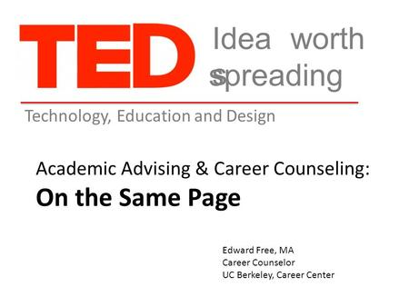 Education and Design worth spreading Technology, Edward Free, MA Career Counselor UC Berkeley, Career Center Academic Advising & Career Counseling: On.