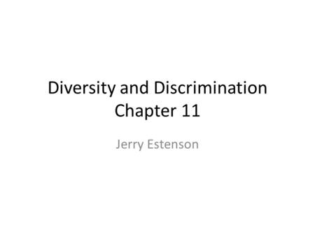 Diversity and Discrimination Chapter 11 Jerry Estenson.