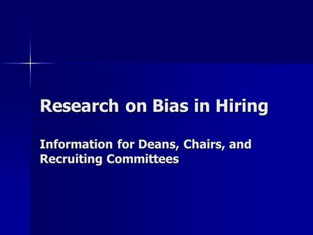 Research on Bias in Hiring Information for Deans, Chairs, and Recruiting Committees.